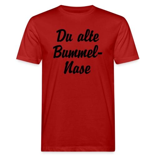 Du alte Bummel Nase - Männer Bio-T-Shirt