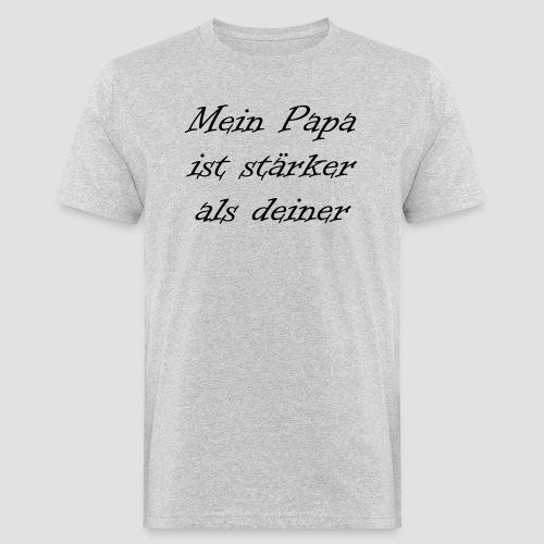 Mein Papa ist stärker als deiner - Männer Bio-T-Shirt