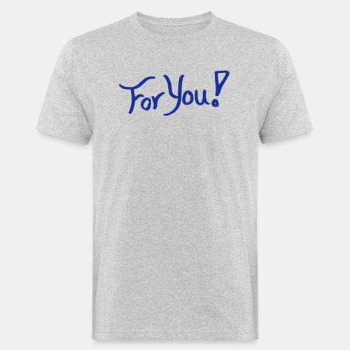 for you! - Men's Organic T-Shirt
