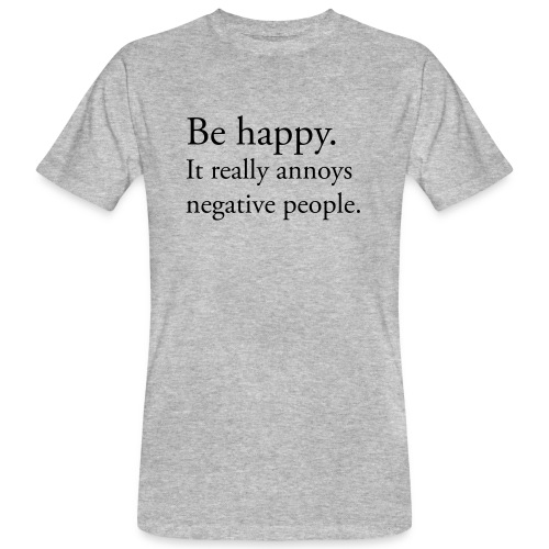 Be happy. It really annoys negative people. - Ekologisk T-shirt herr