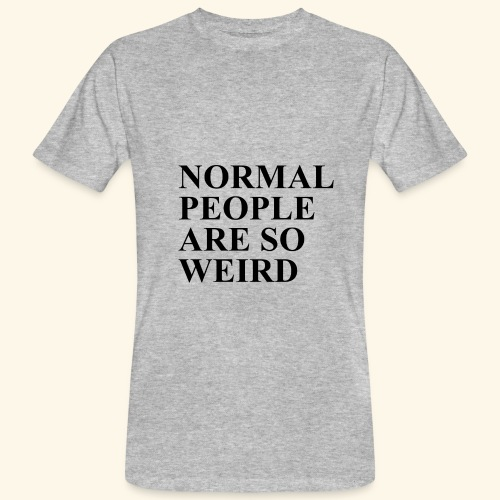 Normal people are so weird - Männer Bio-T-Shirt