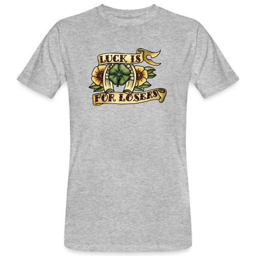 Luck Is For Losers - Men's Organic T-Shirt