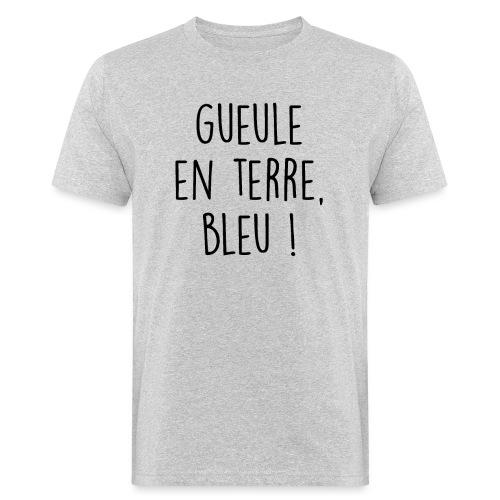 Gueule en terre, bleu ! - T-shirt bio Homme