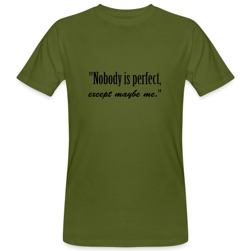 Nobody is perfect, except me - Men's Organic T-Shirt