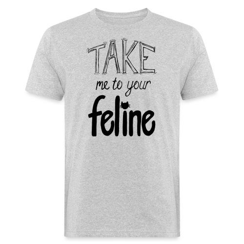 Take Me To Your Feline! - Men's Organic T-Shirt