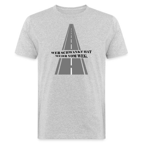 Wer schwankt hat mehr vom Weg - Männer Bio-T-Shirt