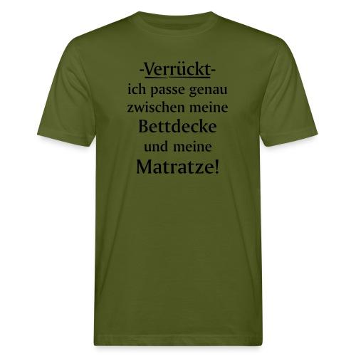 Verrückt ich passe zwischen Bettdecke und Matratze - Männer Bio-T-Shirt