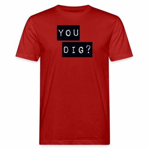 You Dig - Men's Organic T-Shirt