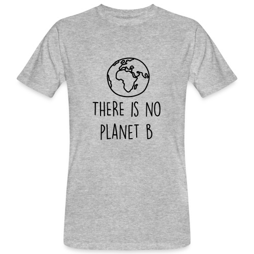 THERE IS NO PLANET B - Männer Bio-T-Shirt