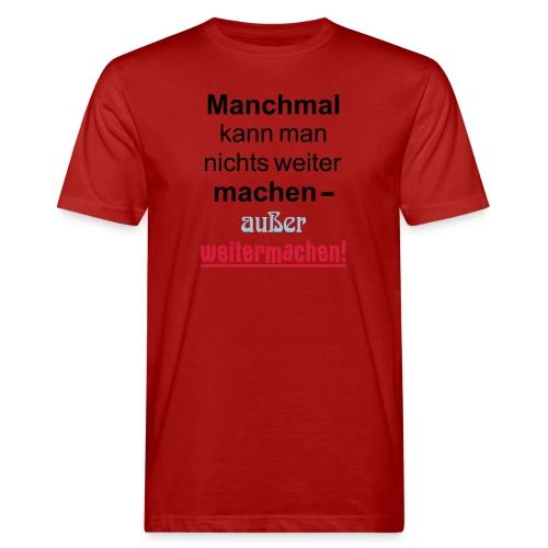 Manchmal kann man nichts machen außer weitermachen - Männer Bio-T-Shirt