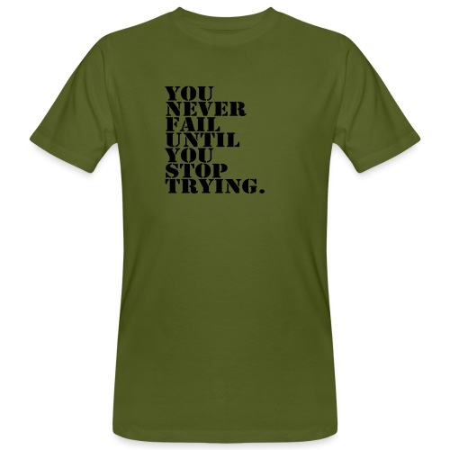 You never fail until you stop trying shirt - Miesten luonnonmukainen t-paita