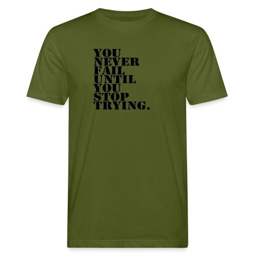 You never fail until you stop trying shirt - Miesten luonnonmukainen t-paita