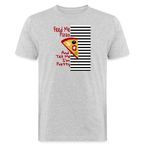 Feed Me Pizza And Tell Me I'm Pretty - Økologisk T-skjorte for menn