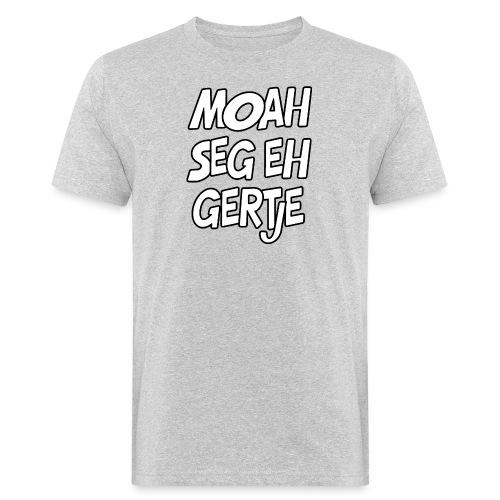 Moah seg eh! - Mannen Bio-T-shirt