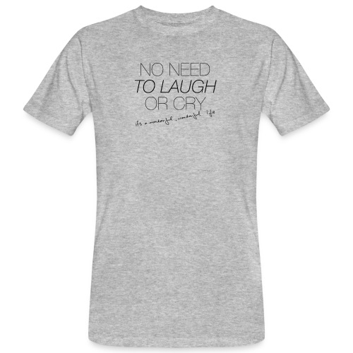 No Need to laugh or cry - Men's Organic T-Shirt