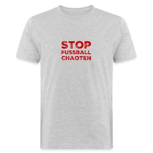 Stop Fussball Chaoten - Männer Bio-T-Shirt
