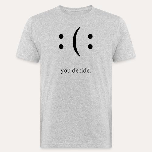 you decide. - Männer Bio-T-Shirt