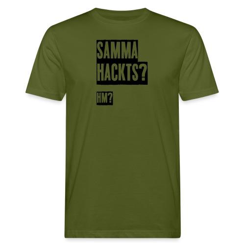 Samma Hackts (Spruch) - Männer Bio-T-Shirt