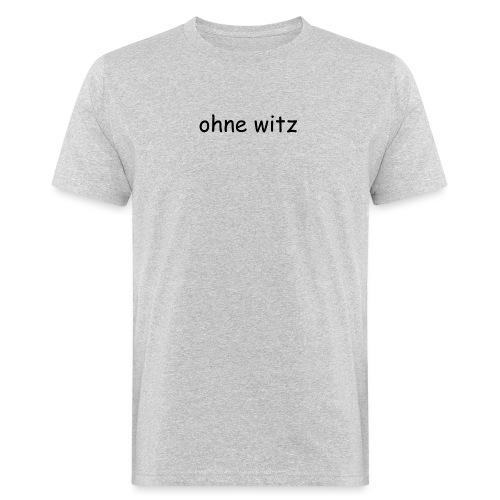 ohne witz - Männer Bio-T-Shirt