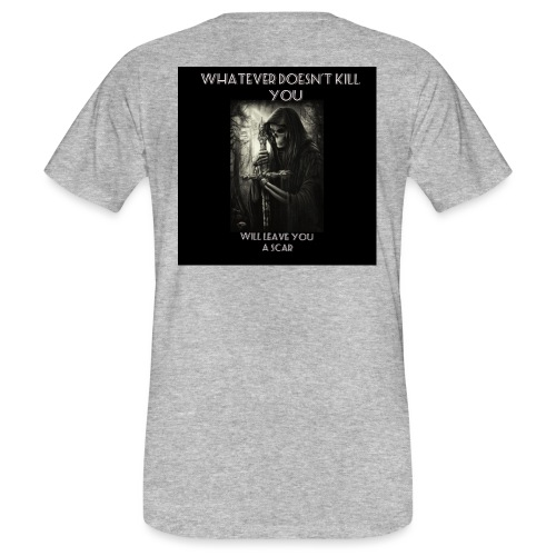 WHATEVER DOESN'T KILL YOU IS GONNA LEAVE A SCAR - Men's Organic T-Shirt