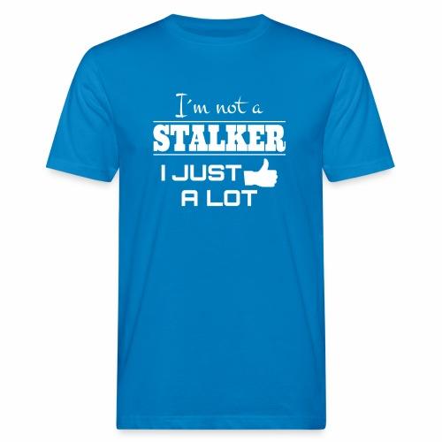 I`M NOT A STALKER I JUST LIKE A LOT (FUNNY SHIRT) - Männer Bio-T-Shirt