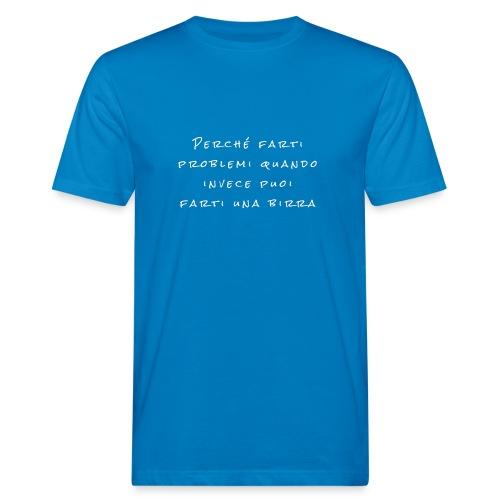 Perché farti problemi - T-shirt ecologica da uomo