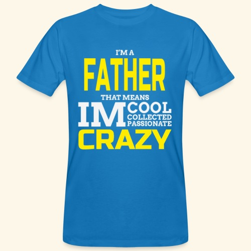 I Am Father Cool /Crazy Fathers Day Quote - Men's Organic T-Shirt