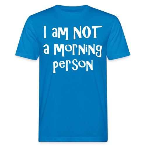 I am not a morning person - Men's Organic T-Shirt