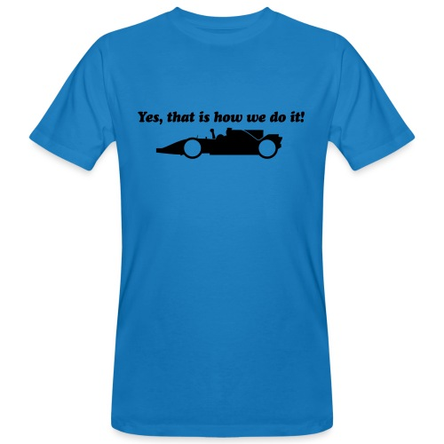 Yes that is how we do it! - Mannen Bio-T-shirt