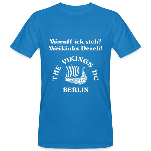 Woruff ick steh -- The Vikings DC Berlin - Männer Bio-T-Shirt