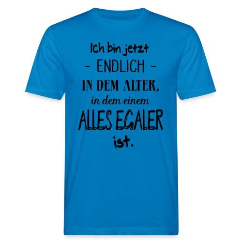 Geburtstag Geschenk Alter Egaler Spruch Lustig - Männer Bio-T-Shirt
