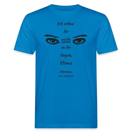 Ich schau' dir nicht in die Augen, Kleines - Männer Bio-T-Shirt