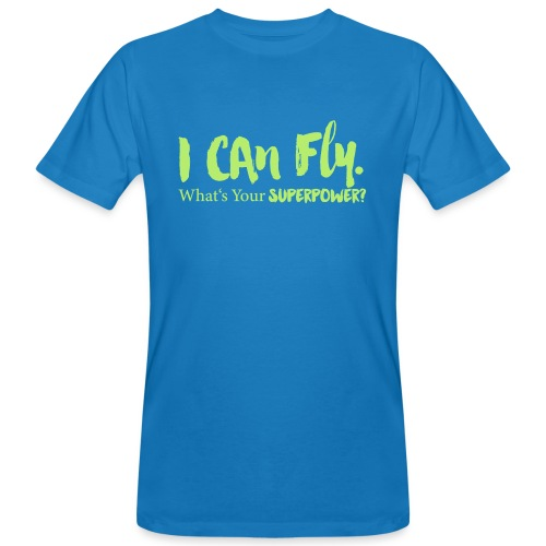 I can fly. Waht's your superpower? - Männer Bio-T-Shirt