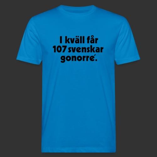 I kväll får 107 svenskar gonorré. - Ekologisk T-shirt herr