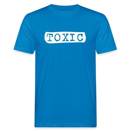 toxisch toxic - Männer Bio-T-Shirt
