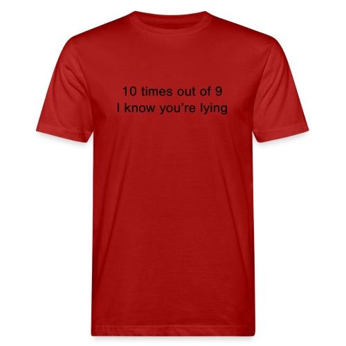 Lying 10 times out of 9 - Men's Organic T-Shirt