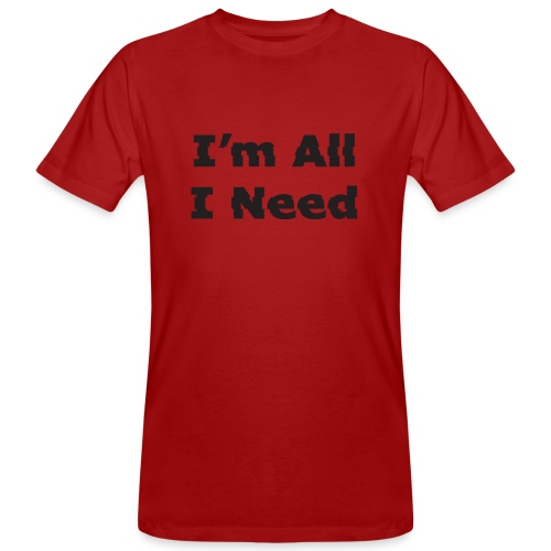 I'm All I Need - Men's Organic T-Shirt