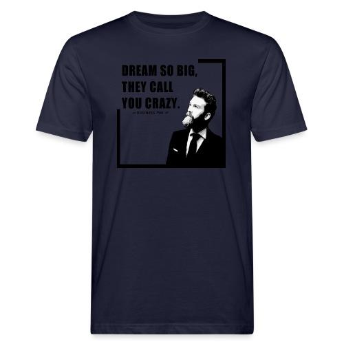 Dream so big, they call you crazy - T-shirt ecologica da uomo