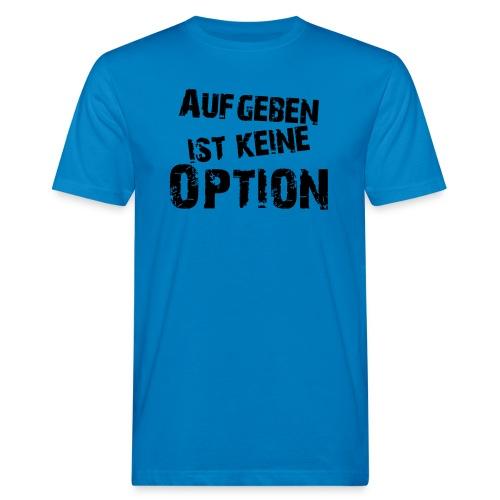 Aufgeben ist keine Option - Männer Bio-T-Shirt