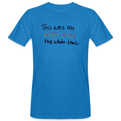 This is an original story the whole time - Men's Organic T-Shirt