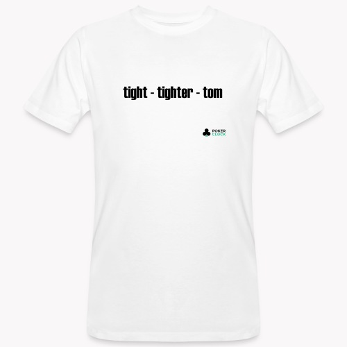 tight - tighter - tom - Männer Bio-T-Shirt