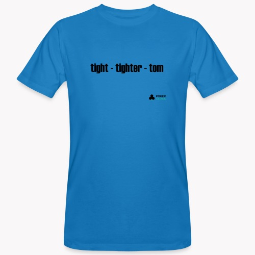 tight - tighter - tom - Männer Bio-T-Shirt