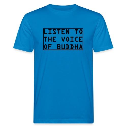 Listen To The Voice Of Buddha - Männer Bio-T-Shirt