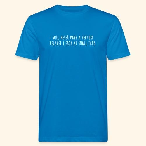 I will never make a feature - Mannen Bio-T-shirt