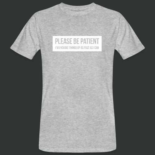 Please be patient - Men's Organic T-Shirt