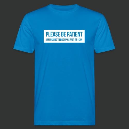 Please be patient - Men's Organic T-Shirt