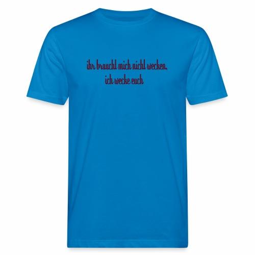 ihr_braucht_mich_nicht_wecken_ich_wecke - Männer Bio-T-Shirt