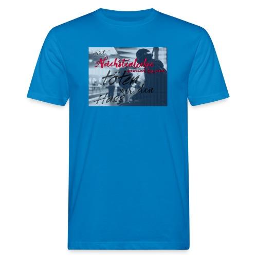 mit Nächstenliebe töten wir den Hass - Männer Bio-T-Shirt