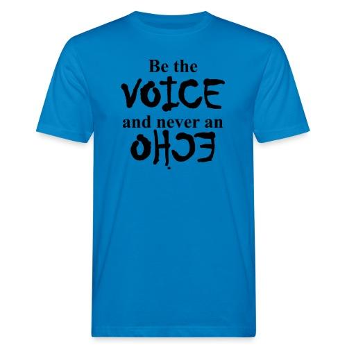 Be the VOICE and never an ECHO - Männer Bio-T-Shirt