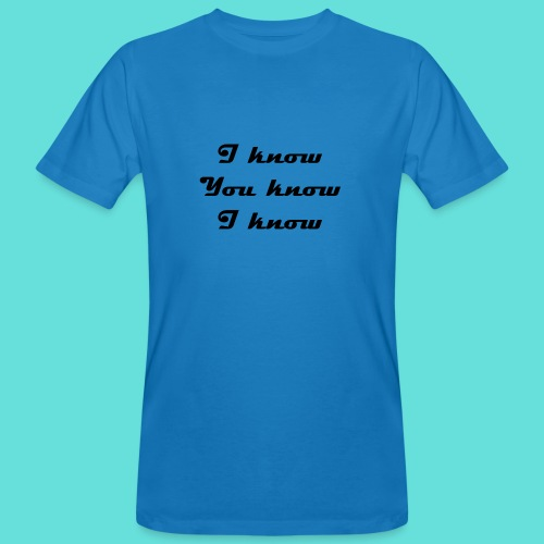 I know You know I know - T-shirt bio Homme